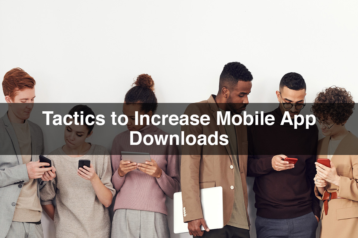 Tactics to increase mobile app downloads