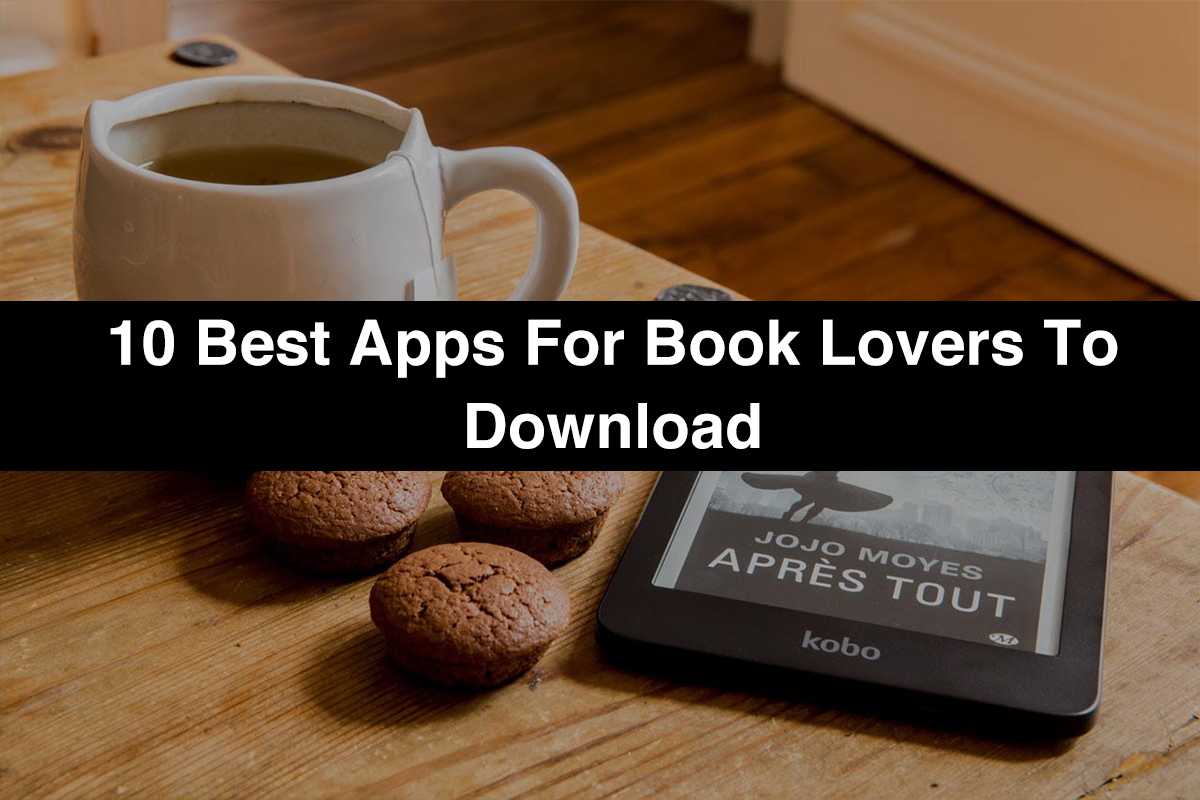 10 Best Free Apps for Book Lovers to Download Apps for Reading Books