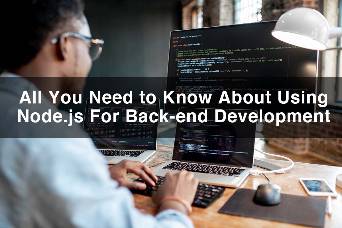 All You Need To Know About Using Node.js as Back-end Development