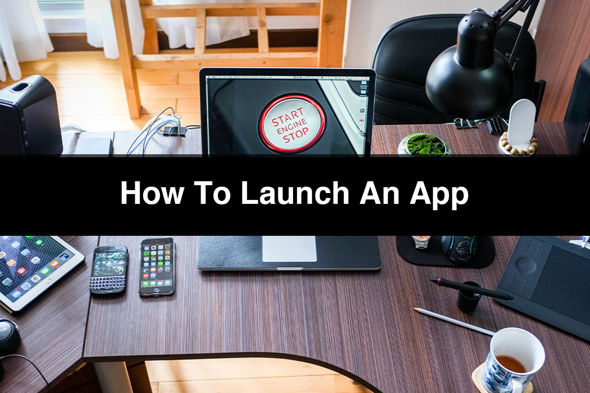 How To Launch An App 10 Things To Do Before You Publish