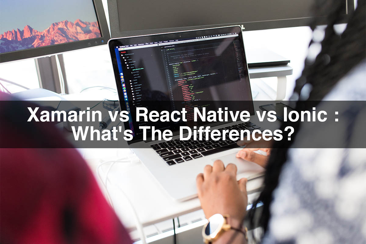 Xamarin vs React Native vs Ionic : What's the differences?