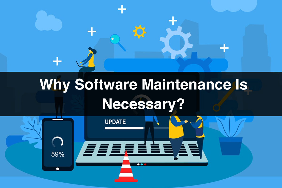 Why Software Maintenance Is Necessary