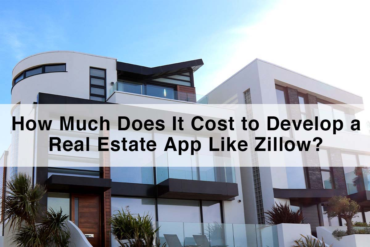 Real Estate App Like Zillow | Cost to Develop a Real Estate App