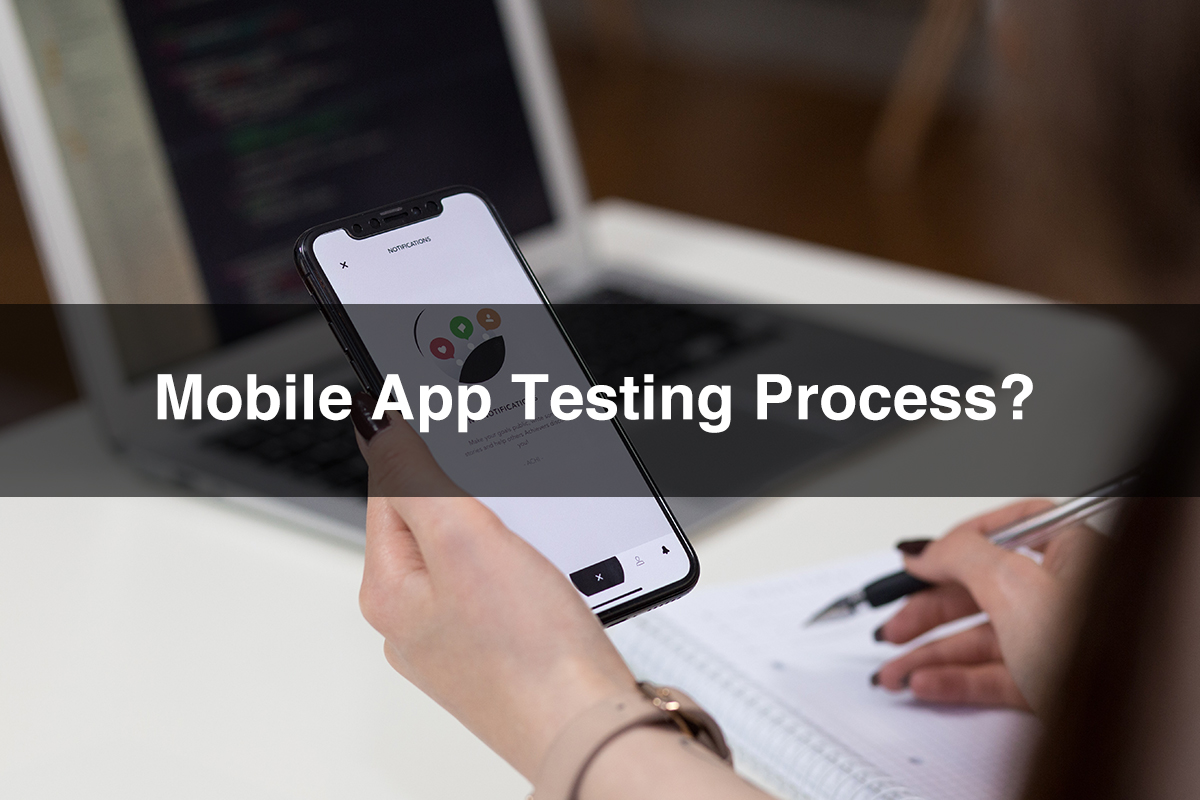 What Are the Mobile App Testing Process