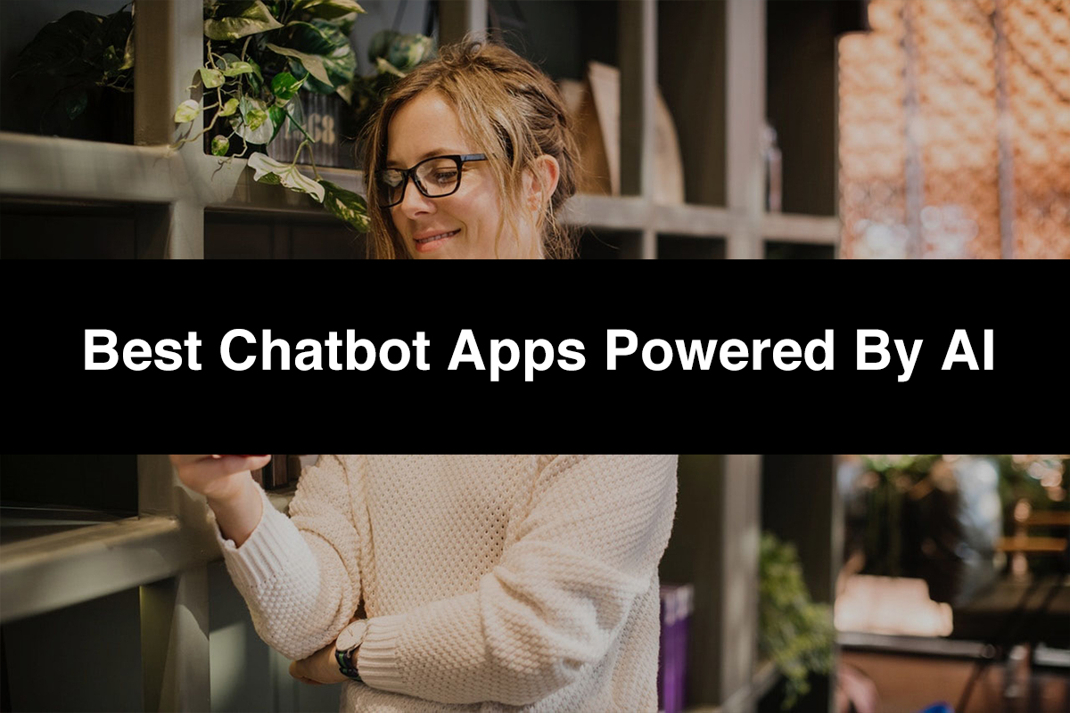 Best Chatbots Apps Powered by AI