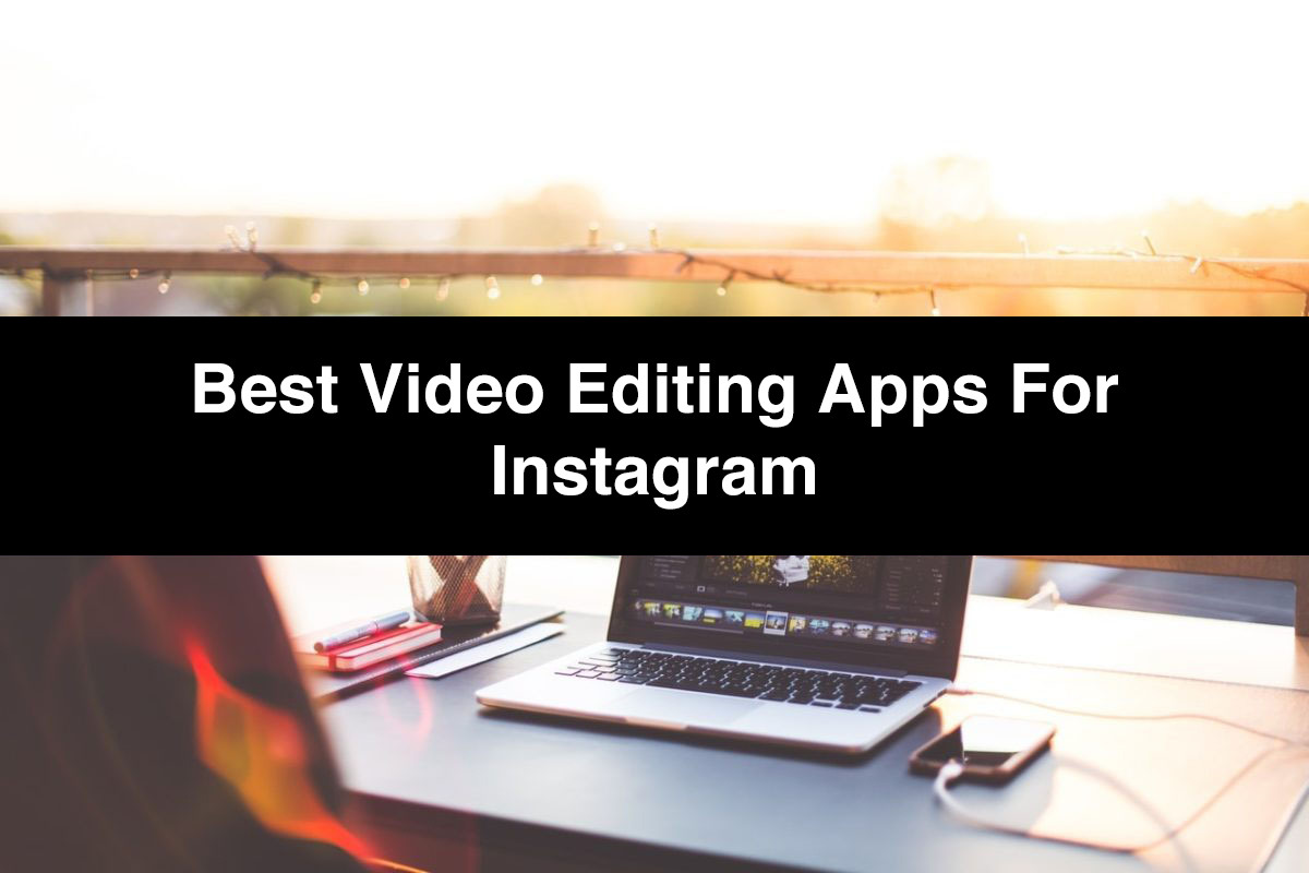 Best Video Editing Apps for Instagram