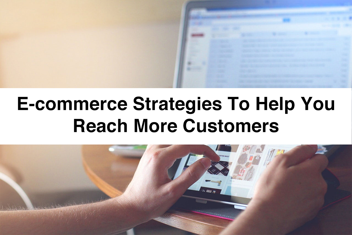 E-commerce Strategies to Help You Reach More Customers
