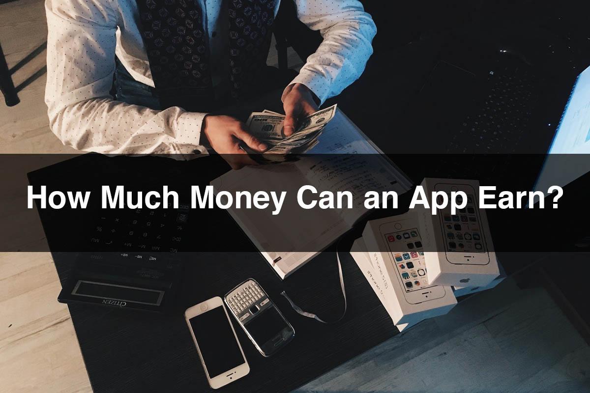 Earn Money with App | How Much Money Can an App Earn?