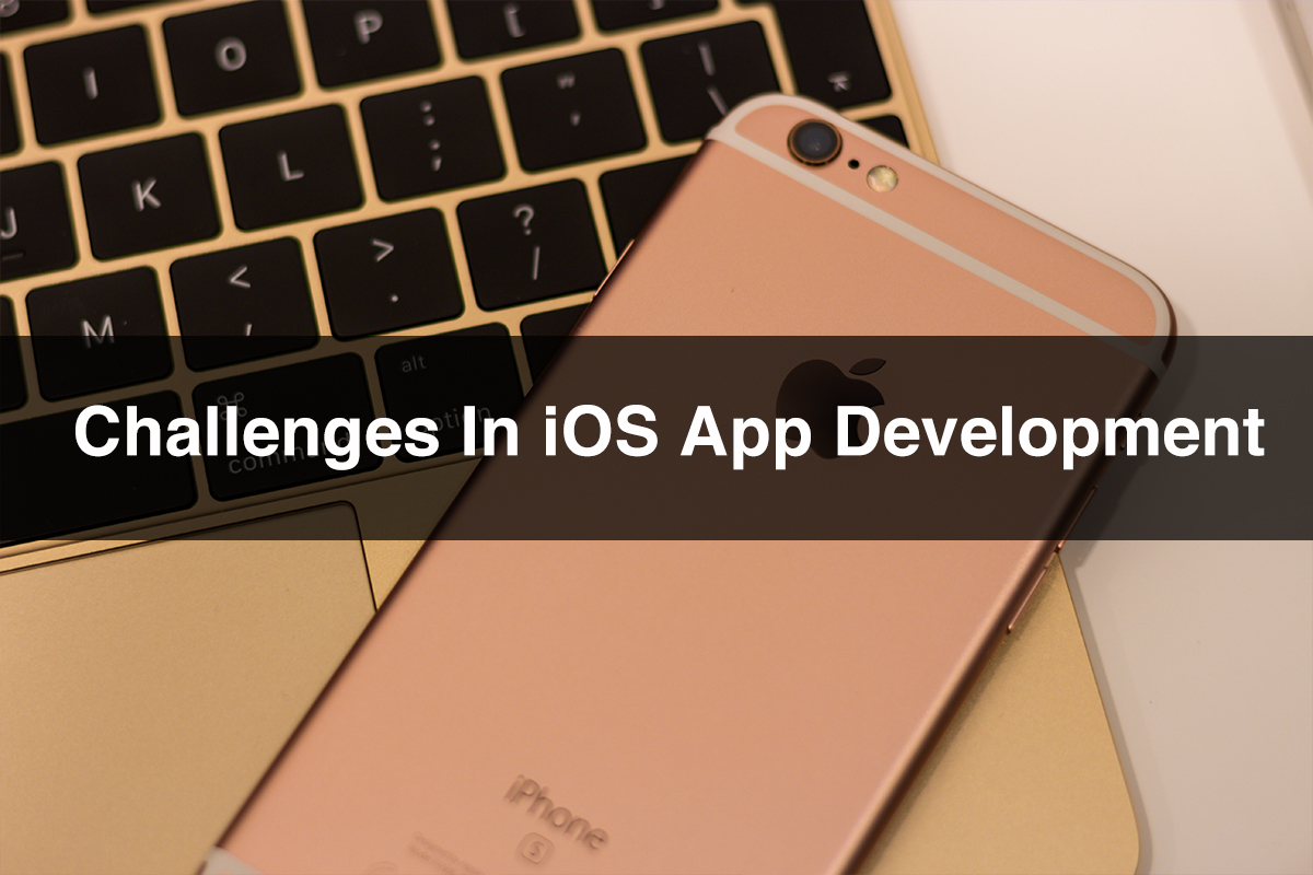 What are the Challenges in iOS App Development