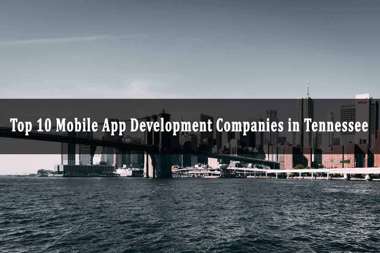 Top App Developers Tennessee - Mobile App Development Companies Tennessee