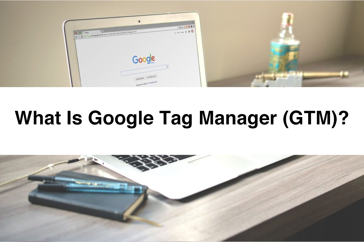 What is Google Tag Manager (GTM)