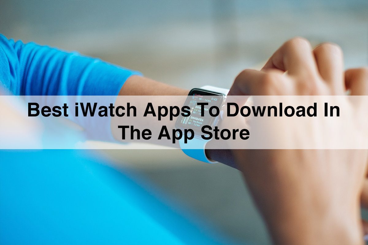 10 Most Useful iWatch Apps to Download in the App Store