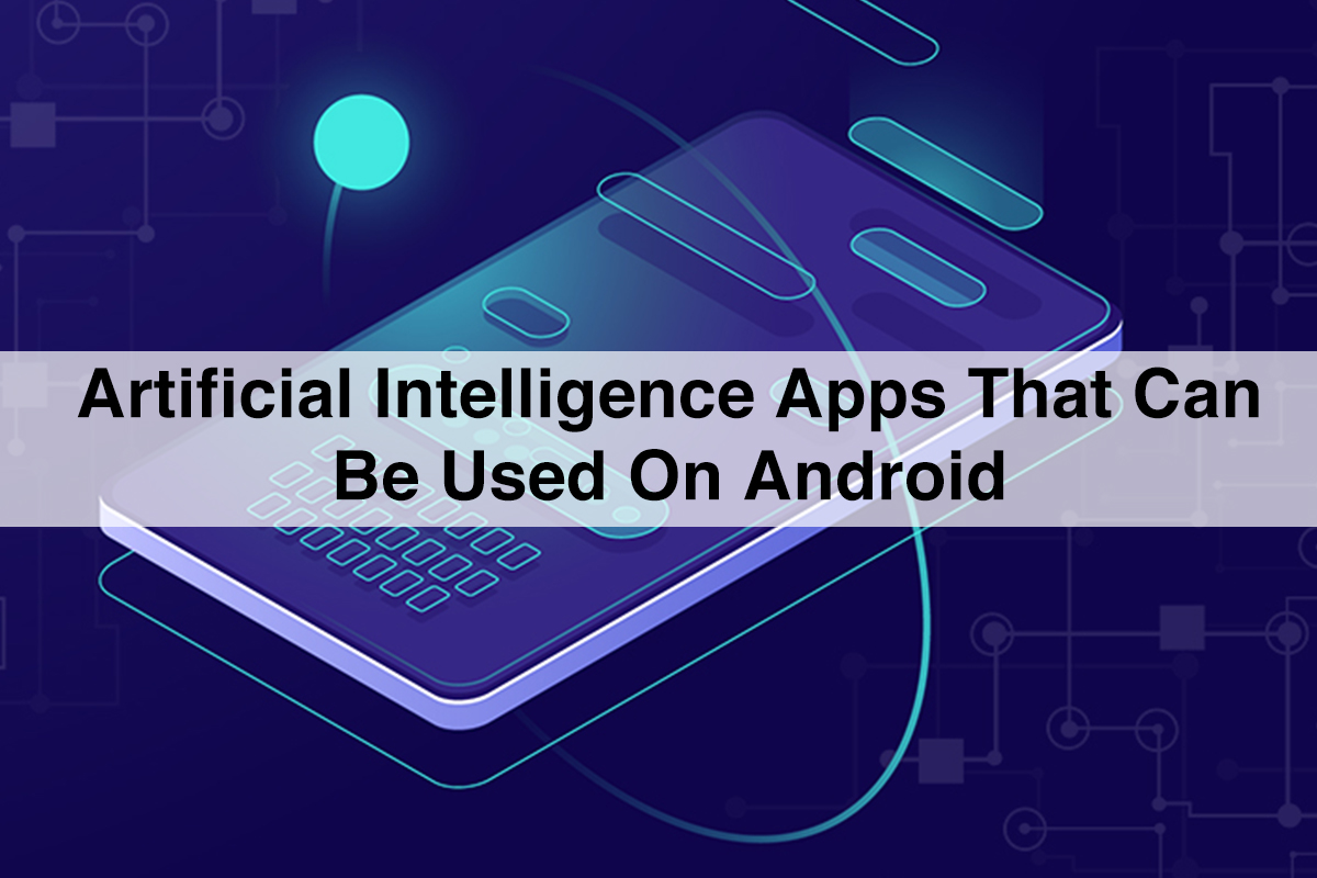 11 Artificial Intelligence Apps That Can Be Used on Android