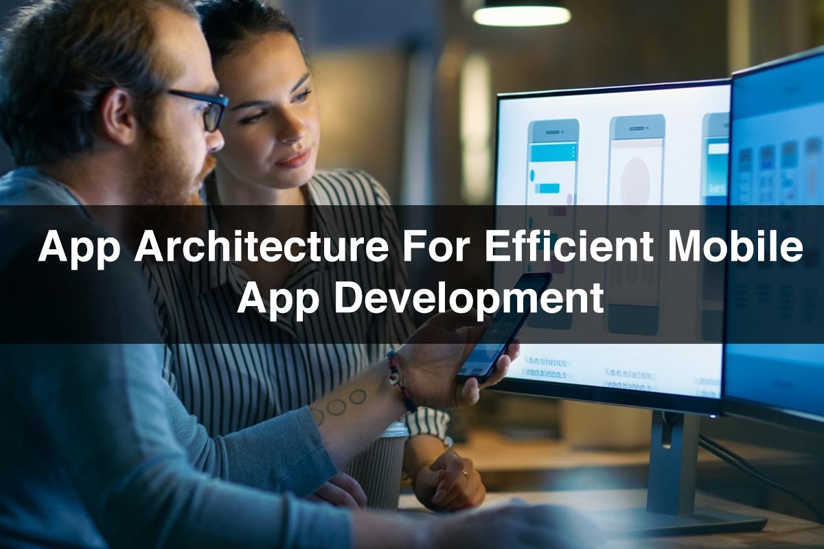 Mobile App Architecture | App Architecture for Mobile App Development