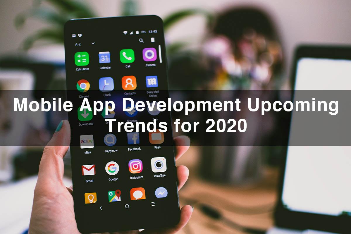 Mobile App Development Upcoming Trends for 2020