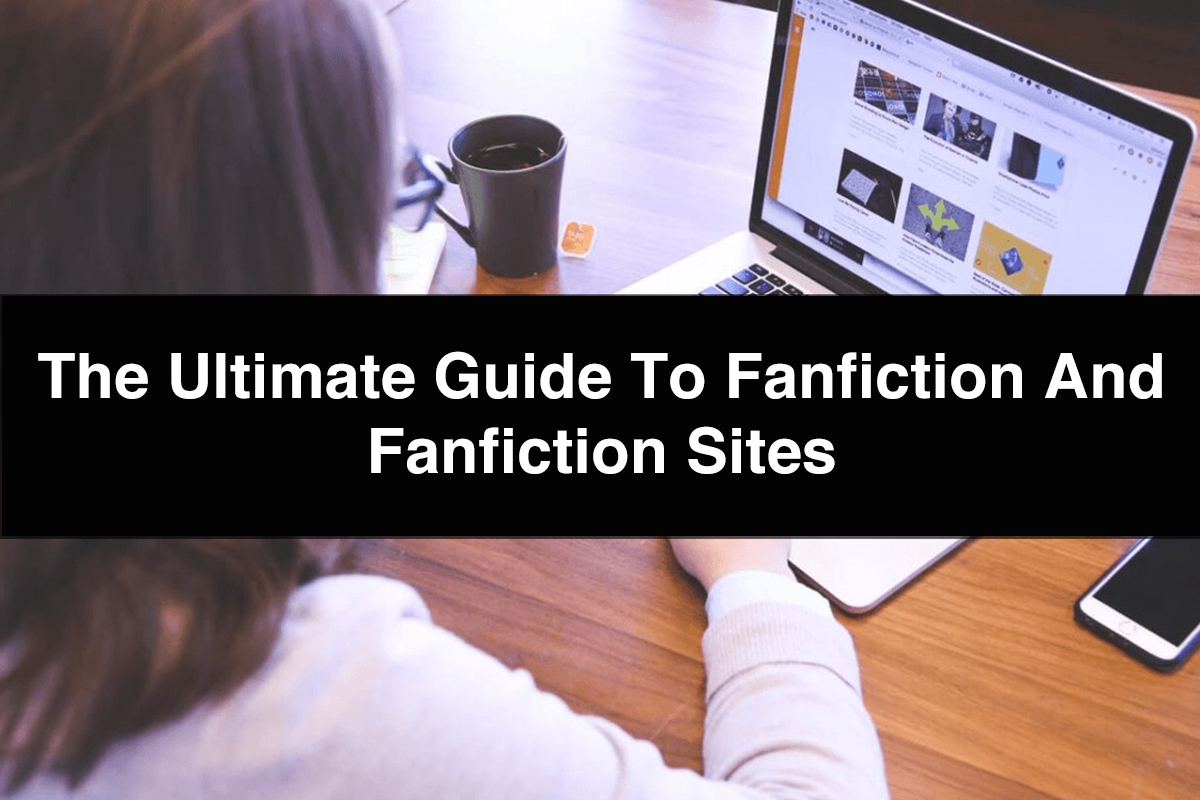 The Ultimate Guide to Fanfiction and Fanfiction Sites