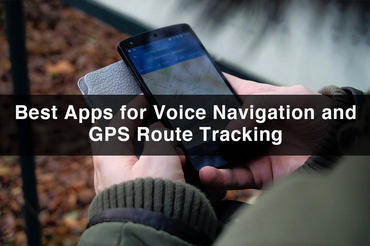 Voice Navigation Apps |Best Apps for Voice Navigation and GPS Route Tracking Apps