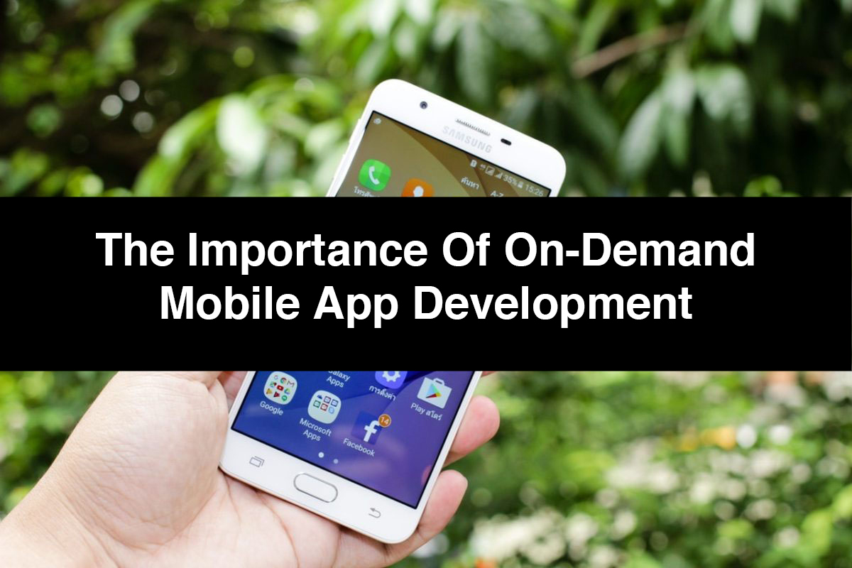 The Importance of On-Demand Mobile App Development