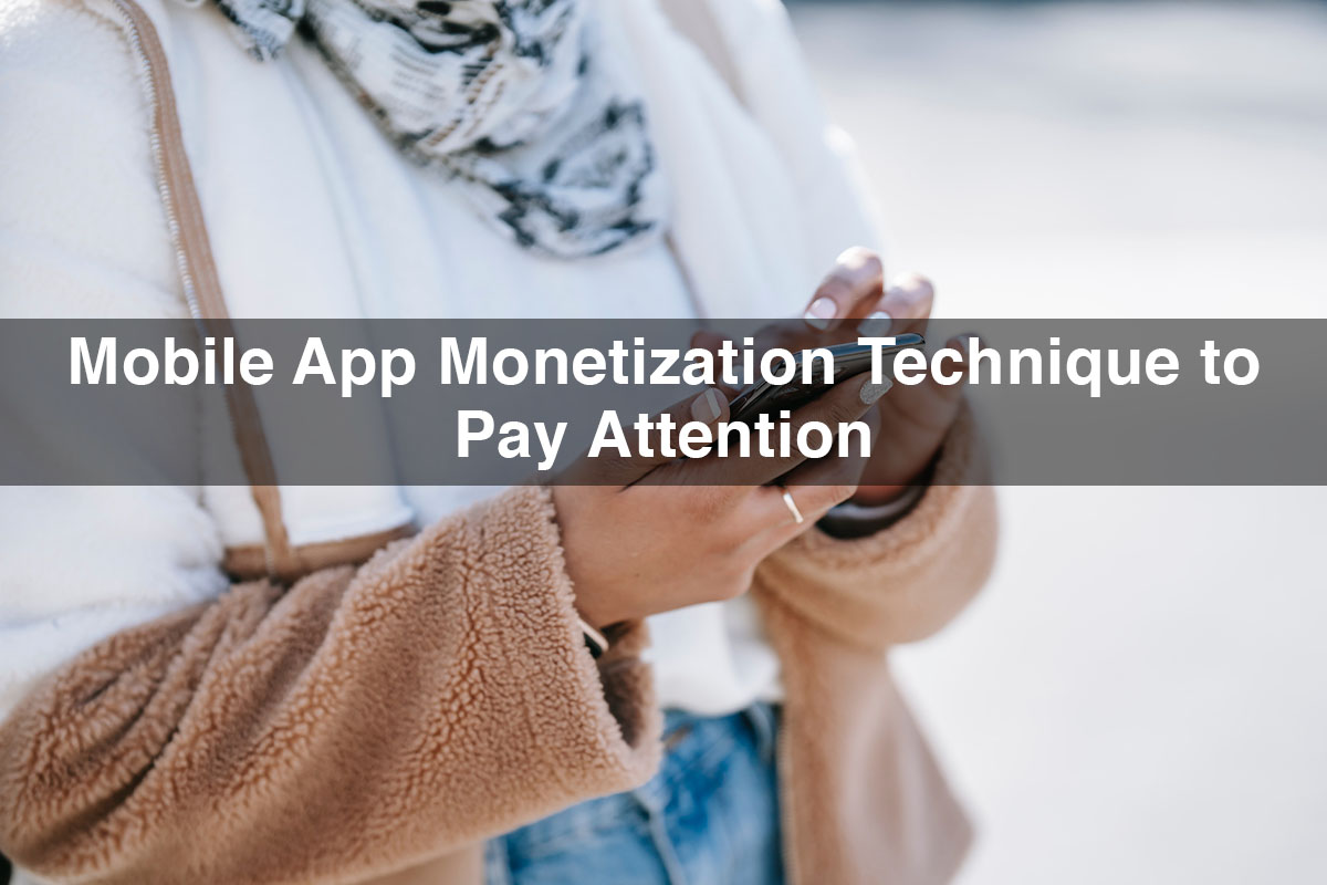 Mobile App Monetization Technique to Pay Attention