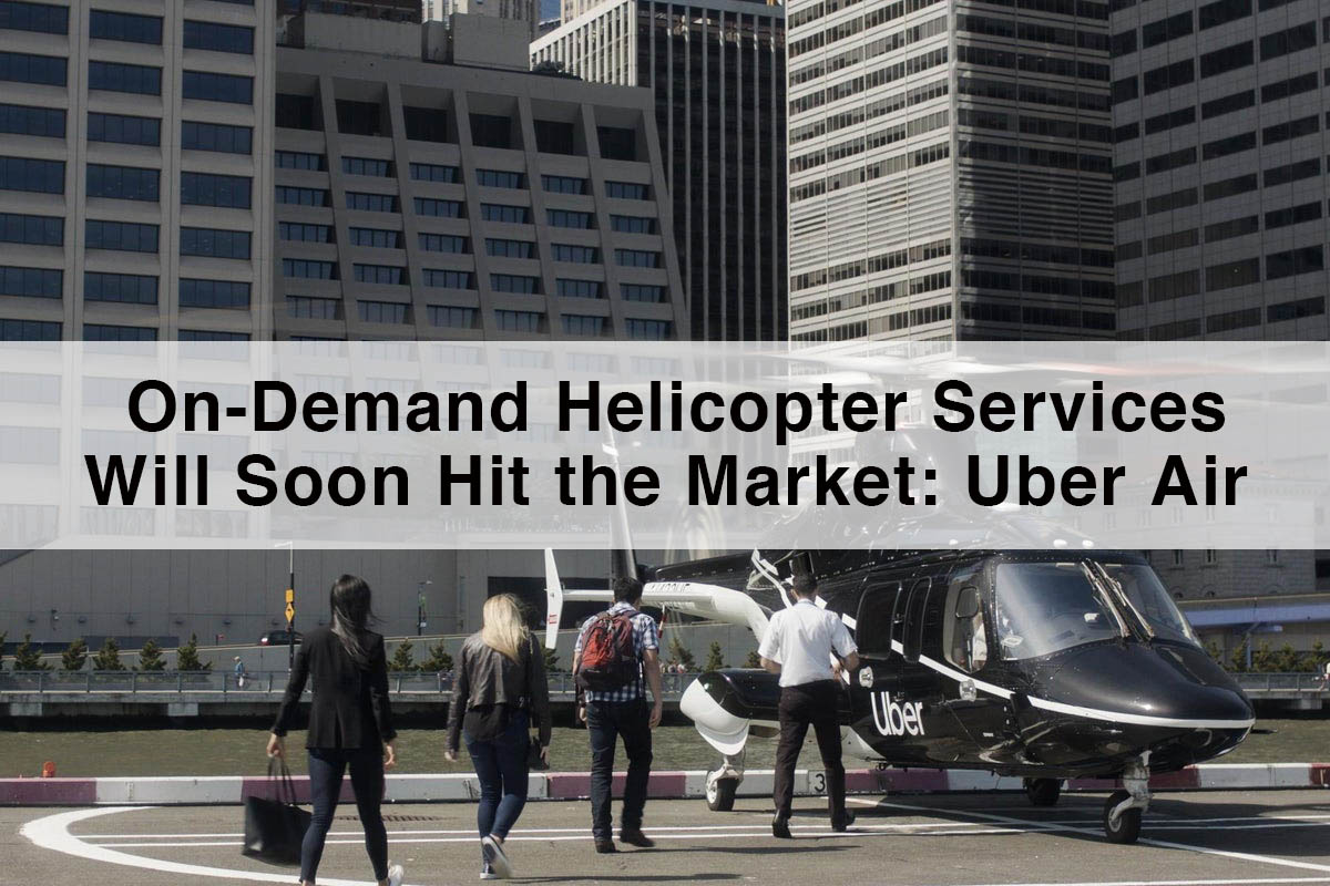 Uber Air | The On-Demand Helicopter Services will soon Hit the Market