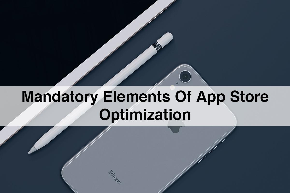 Mandatory Elements of App Store Optimization