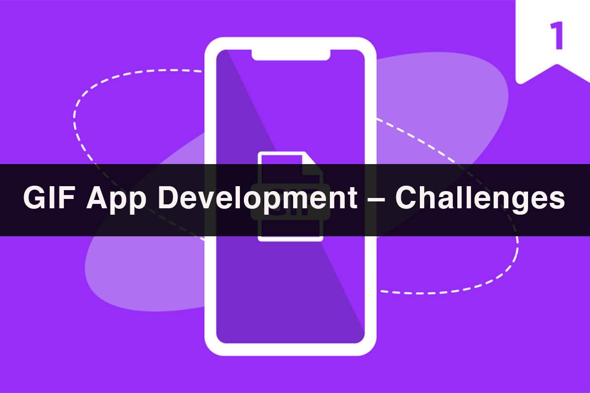 GIF App Development – Challenges Tips