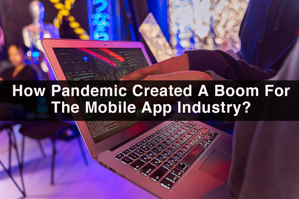 How Pandemic Created a Boom for the Mobile App Industry