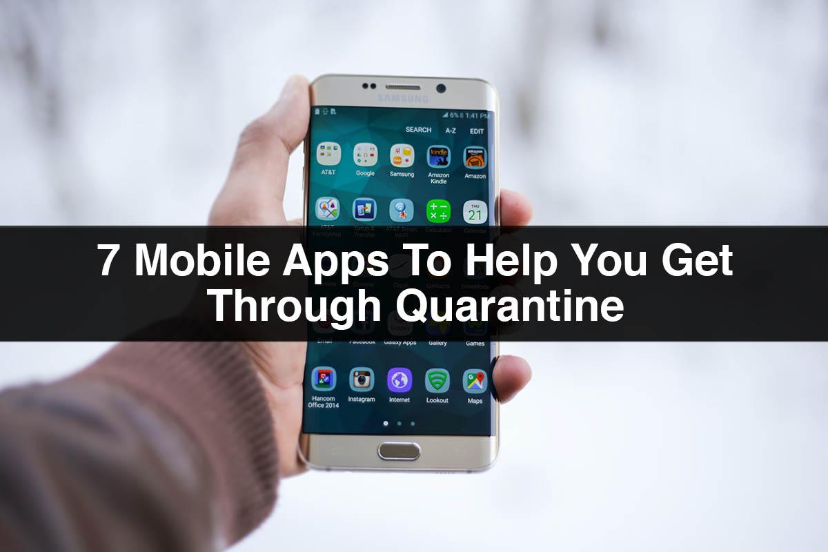 Apps for Quarantine | 7 Mobile Apps to Help you Through Quarantine