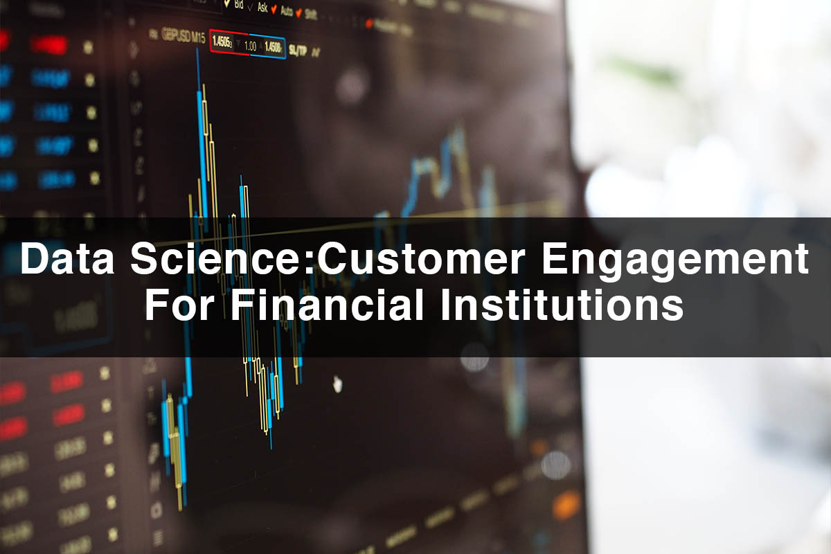 Data Science Customer Engagement For Financial Institutions