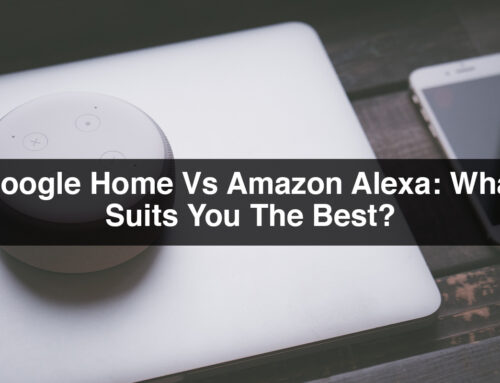 Google Home Vs Amazon Alexa: What Suits You The Best?