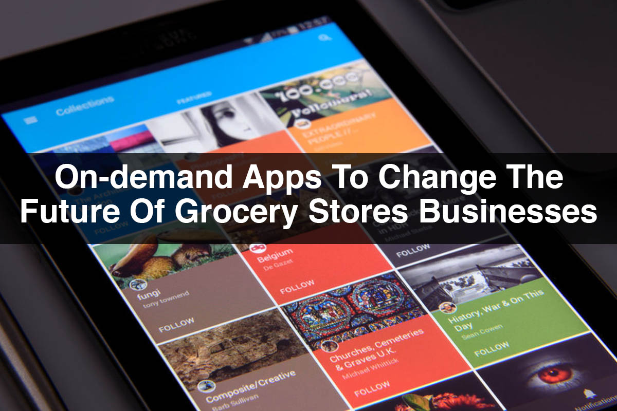 On-demand Grocery App To Change The Future Of Grocery Stores Businesses