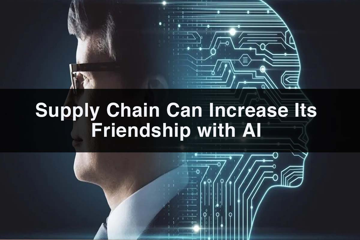 Supply Chain process Can Increase Its Friendship with AI