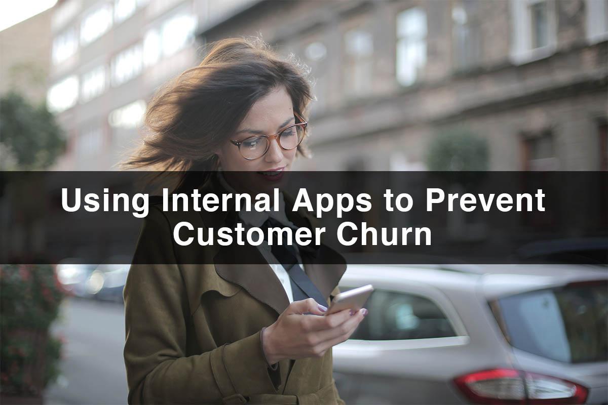 Using Internal Apps to Prevent Customer Churn