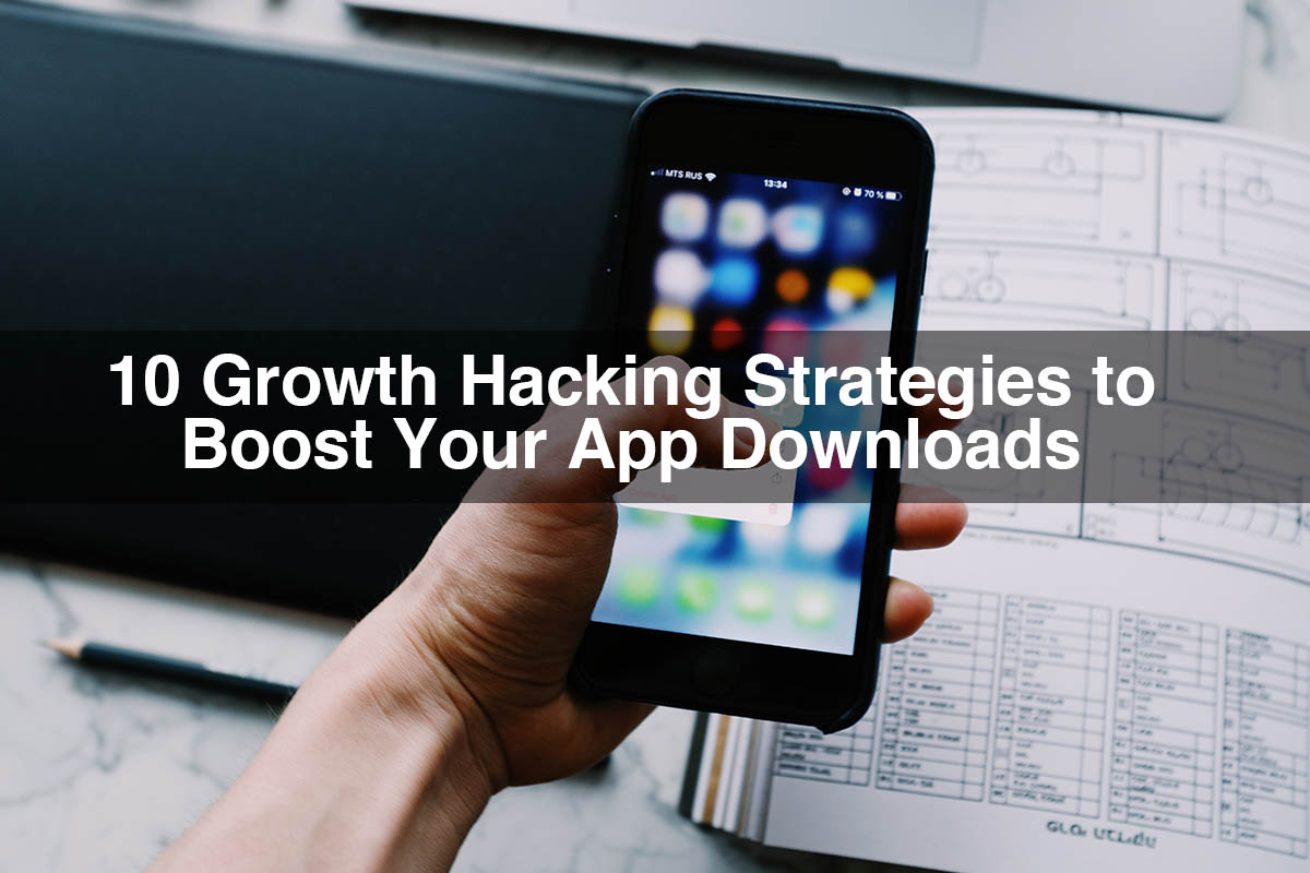 10 Growth Hacking Strategies to Boost Your App Downloads