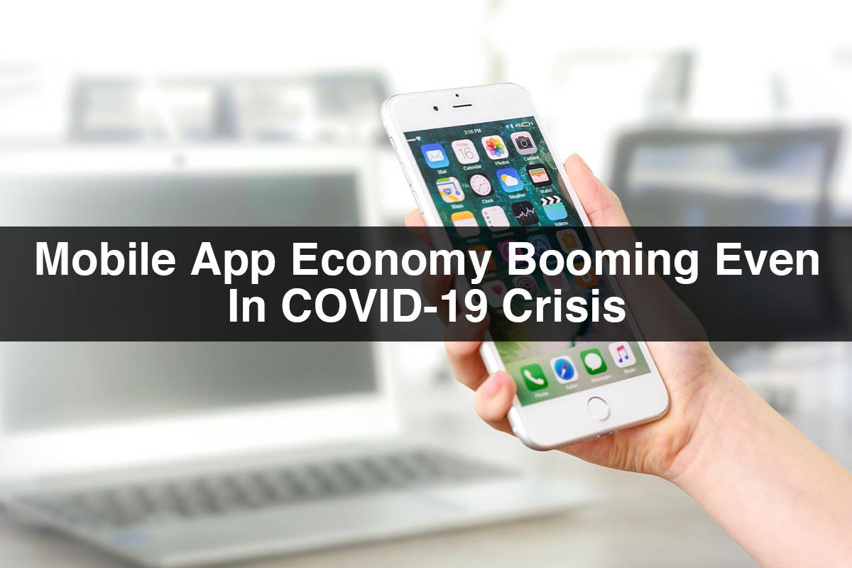 Mobile App Economy Booming Even In COVID-19 Crisis