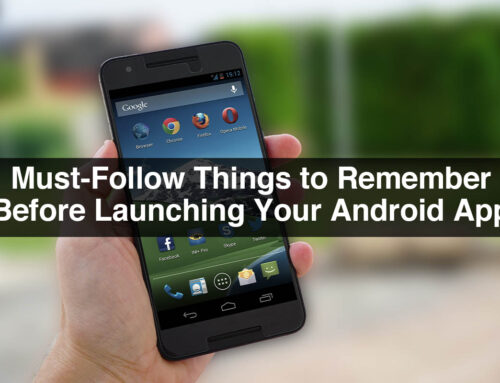 Must-Follow Things to Remember Before Launching Your Android App