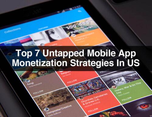 Top 7 Untapped Mobile App Monetization Strategies In US