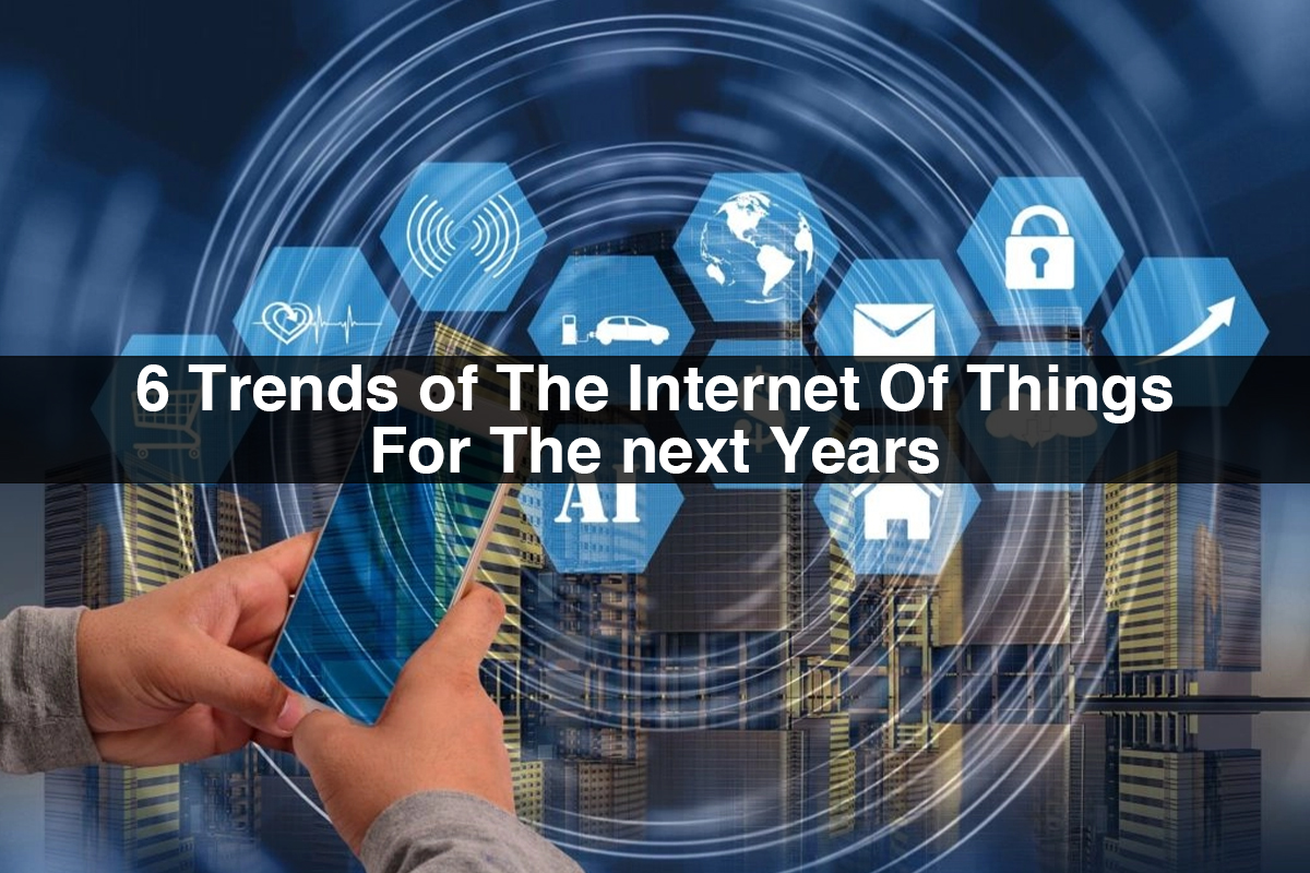 IoT Trends | 6 Trends of the Internet of Things for the next years