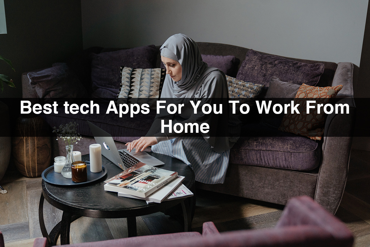 Apps for Work from Home | Best tech Apps for You to Work From Home