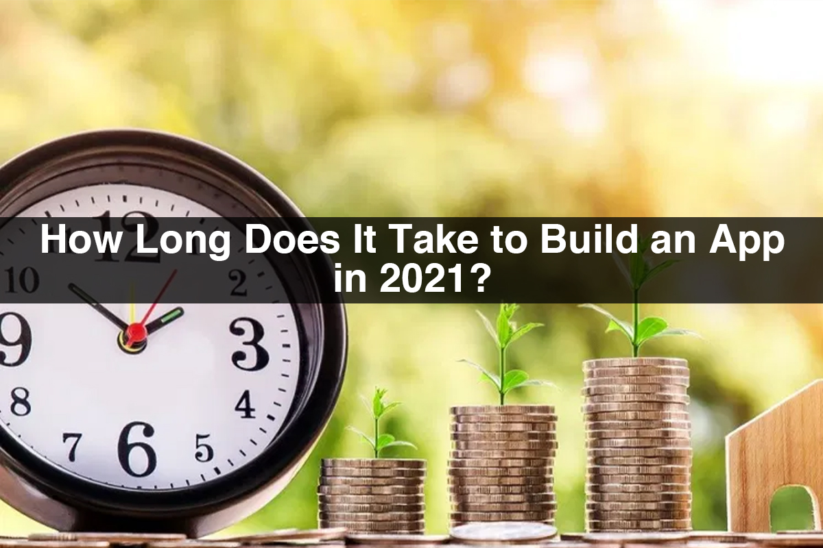 How Long Does It Take to Build an App in 2021?