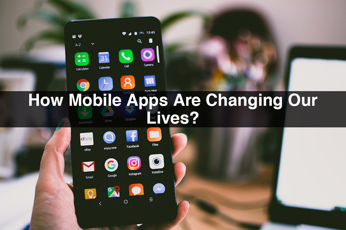 How mobile apps are changing our lives?