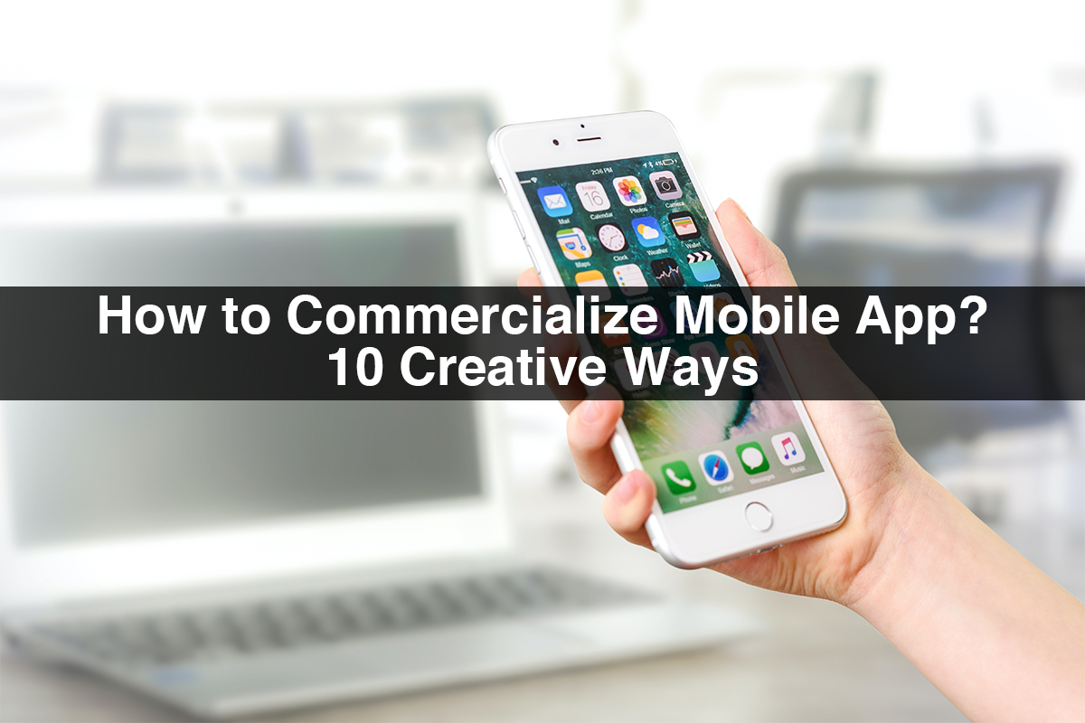 How to Commercialize Mobile App? 10 Creative Ways