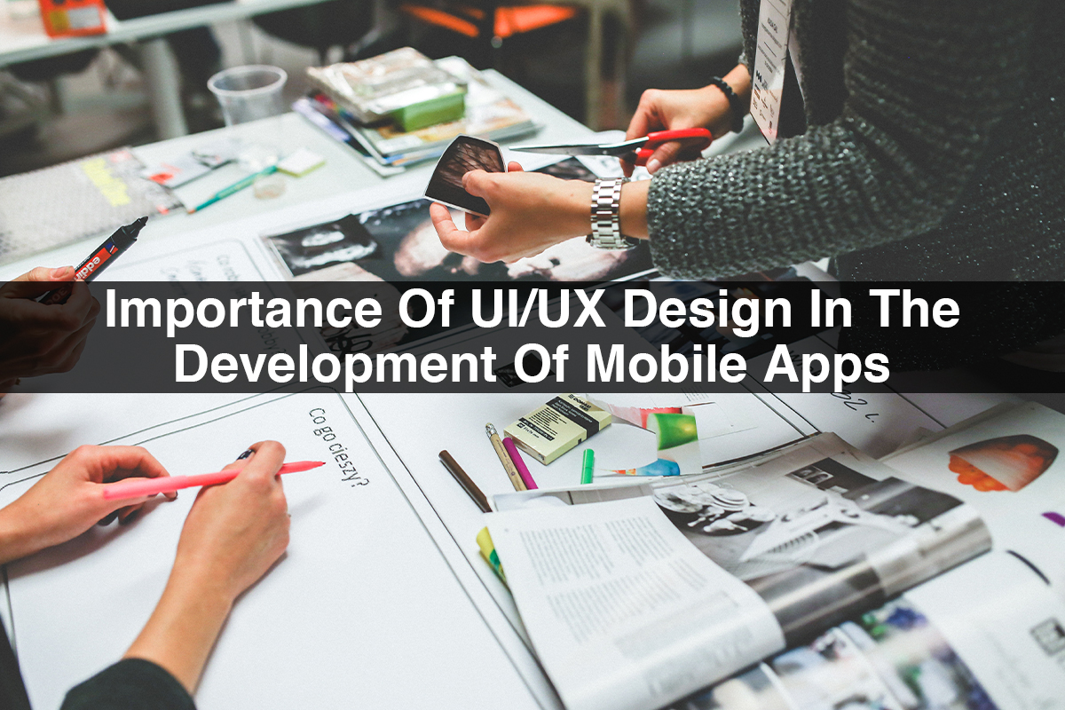 Importance Of UI/UX Design In The Development Of Mobile Apps