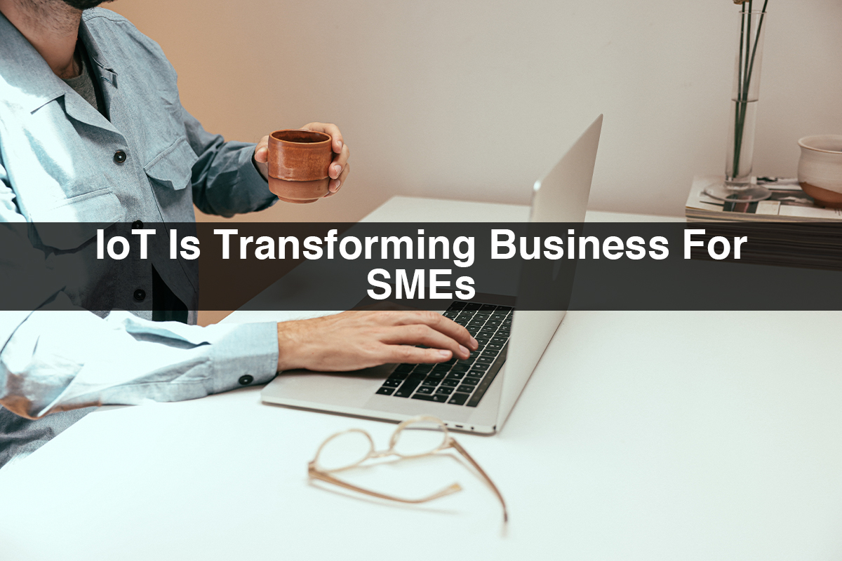 IoT for SMEs | IoT is Transforming Business for SMEs
