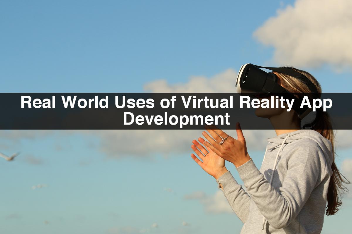 Real World Uses of Virtual Reality App Development