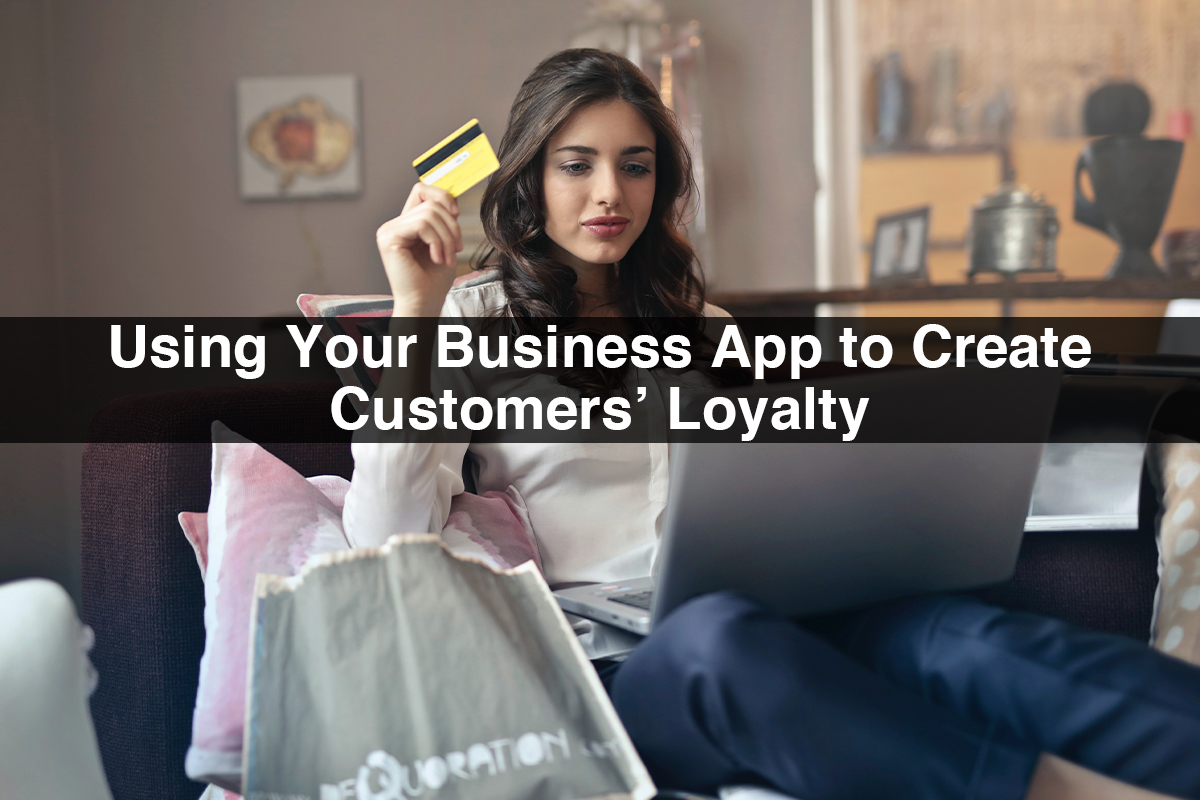 Using Your Business App to Create Customers' Loyalty
