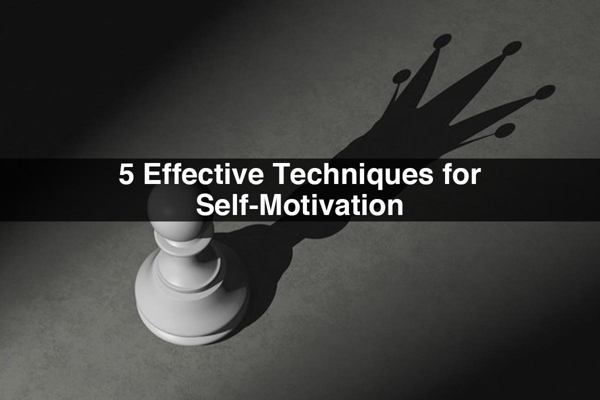 5 Effective Techniques for Self-Motivation