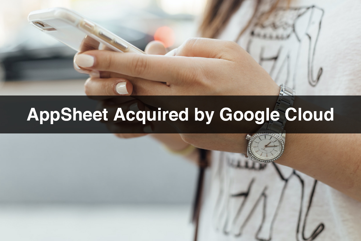 AppSheet Acquired by Google Cloud