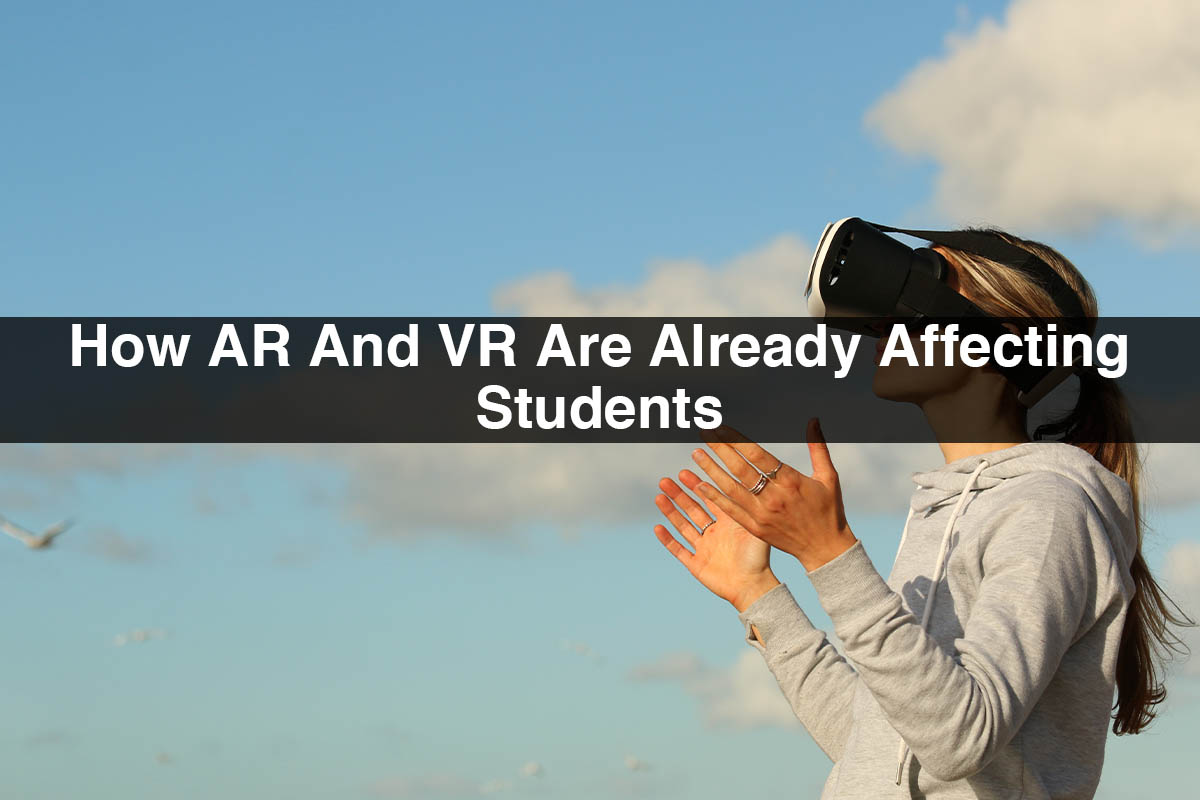 AR and VR in Education | How AR and VR are Already Affecting Students