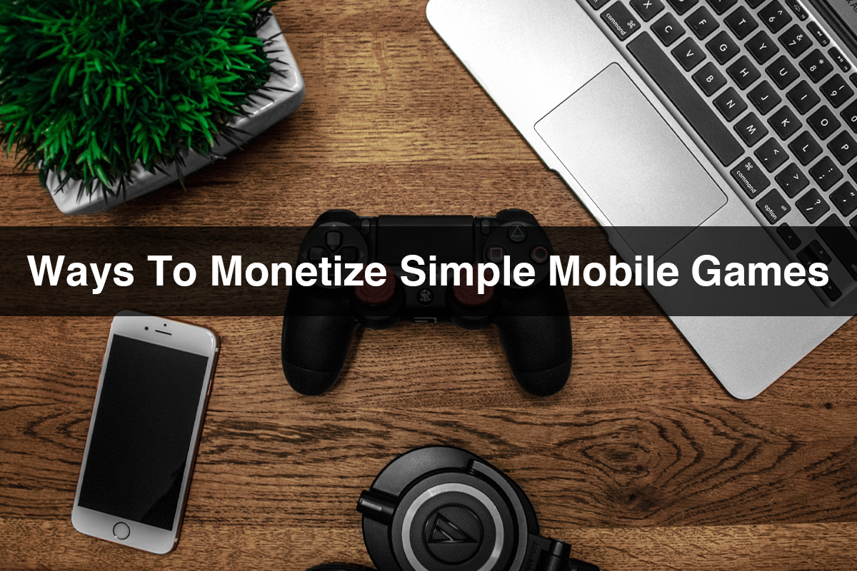 Ways To Monetize Mobile Games